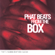 『PHAT BEATS FROM THE BOX / BOX』